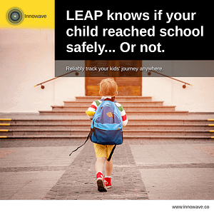 Improving Lifestyle for People: LEAP knows if your child reached school safely… Or not